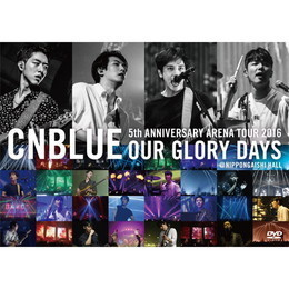 5th ANNIVERSARY ARENA TOUR 2016 -Our Glory Days- @NIPPONGAISHI HALL【通常盤DVD】