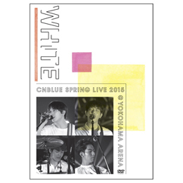 "CNBLUE SPRING LIVE 2015 ""WHITE"" @YOKOHAMA ARENA【■BOICE限定盤DVD】"