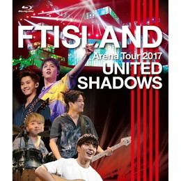 FTISLAND Arena Tour 2017 - UNITED SHADOWS -【通常盤Blu-ray】